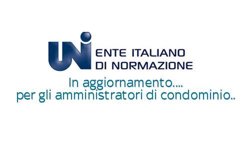 Aggiornamento della norma UNI 10801 per gli amministratori di condominio.